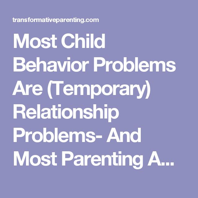 Most Child Behavior Problems Are (Temporary) Relationship Problems- And Most Parenting Advice Just Makes Them Worse | Transformative Parenting