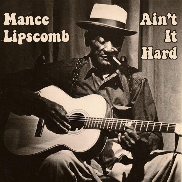 Ain't It Hard, Mance Lipscomb, 1961