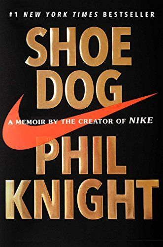 Shoe Dog: A Memoir by the Creator of Nike Hardcover by Phil Knight