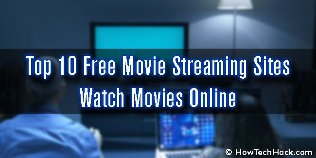 Top 10 Free Movie Streaming Sites to Watch Movies Online #Top10 #Best #Free #Movie #Streaming #Sites #Watch #Movies #Online #2K17 #HowTechHack