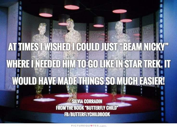 "At times I wished I could just ""beam Nicky"" where I needed him to go like in Star Trek. It would have made things so much easier! #ButterflyChild http://www.butterflychildamothersjourney.com             #EBawareness #ebaware #stopEB #EpidermolysisBullosa"