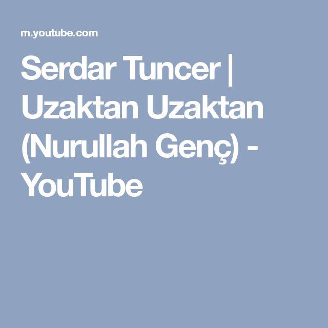 Serdar Tuncer   Uzaktan Uzaktan (Nurullah Genç) - YouTube