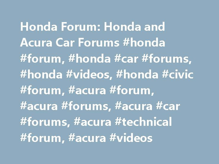 Honda Forum: Honda and Acura Car Forums #honda #forum, #honda #car #forums, #honda #videos, #honda #civic #forum, #acura #forum, #acura #forums, #acura #car #forums, #acura #technical #forum, #acura #videos http://new-jersey.remmont.com/honda-forum-honda-and-acura-car-forums-honda-forum-honda-car-forums-honda-videos-honda-civic-forum-acura-forum-acura-forums-acura-car-forums-acura-technical-forum-acura/  # 'I don�t want to drive a big-bum minivan.' Those are the exact words from my wife�s…