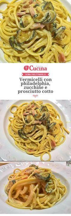 Vermicelli con philadelphia, zucchine e prosciutto cotto della nostra utente Francesca. Unisciti alla nostra Community ed invia le tue ricette!