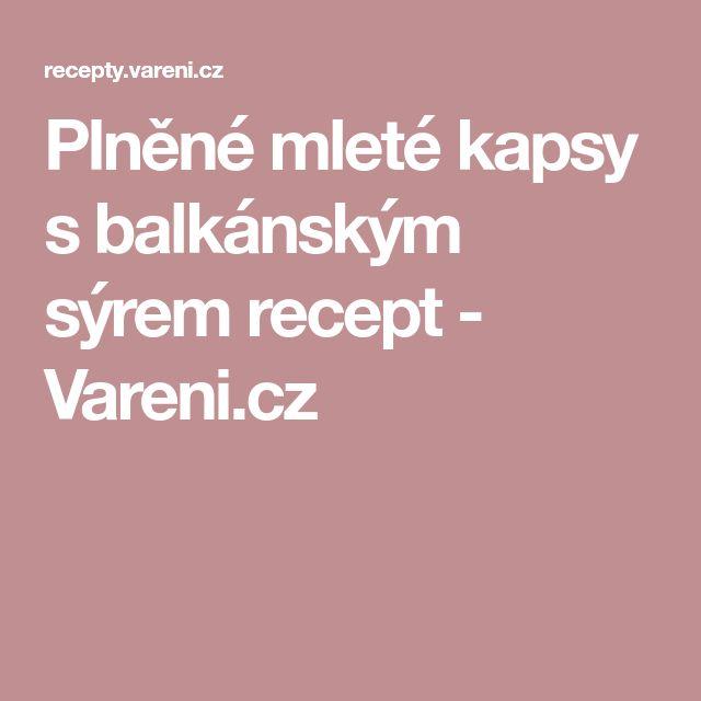 Plněné mleté kapsy s balkánským sýrem recept - Vareni.cz