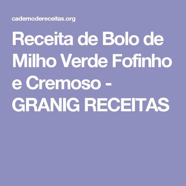 Receita de Bolo de Milho Verde Fofinho e Cremoso - GRANIG RECEITAS