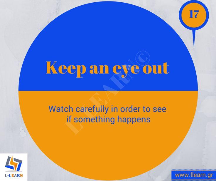 Keep an eye out. #Αγγλικά #αγγλικοί #ιδιωματισμοί