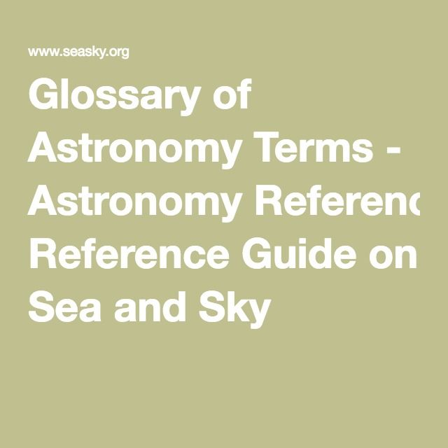 Glossary of Astronomy Terms - Astronomy Reference Guide on Sea and Sky