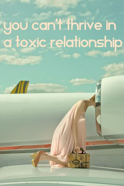 You can't thrive in a toxic relationship