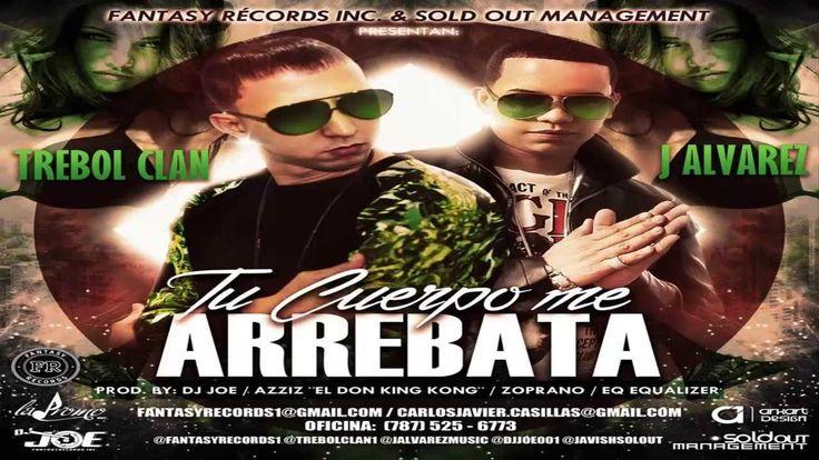 Tu Cuerpo Me Arrebata - Trebol Clan Ft. J Alvarez (Video Music) ★REGGAET...
