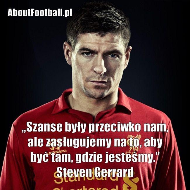 Steven Gerrard cytaty piłkarskie • Szanse były przeciwko nam, ale zasługujemy na to, aby być tam, gdzie jesteśmy • Wejdź i zobacz więcej #gerrard #stevengerrard #cytat #cytaty #pilkanozna #futbol #sport