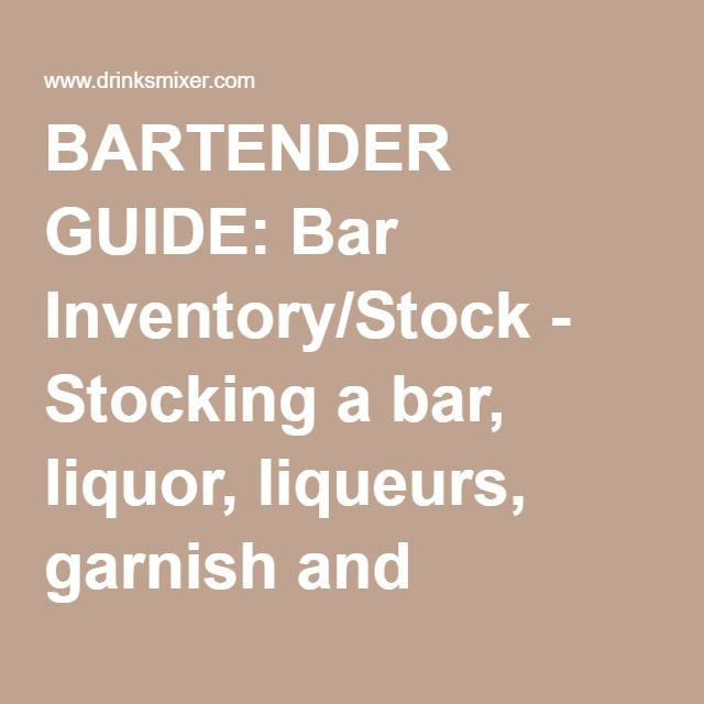 BARTENDER GUIDE: Bar Inventory/Stock - Stocking a bar, liquor, liqueurs, garnish and condiments, ice and fruit