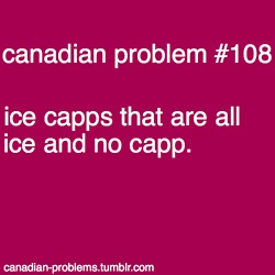 Canadian Problems // That would be a problem.