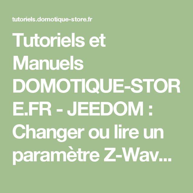 Tutoriels et Manuels DOMOTIQUE-STORE.FR - JEEDOM : Changer ou lire un paramètre Z-Wave via un widget ou depuis un scénario.