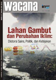 Jurnal WACANA No.27/2012 | Lahan Gambut dan Perubahan Iklim -  http://blog.insist.or.id/insistpress/?p=3117&lang=id