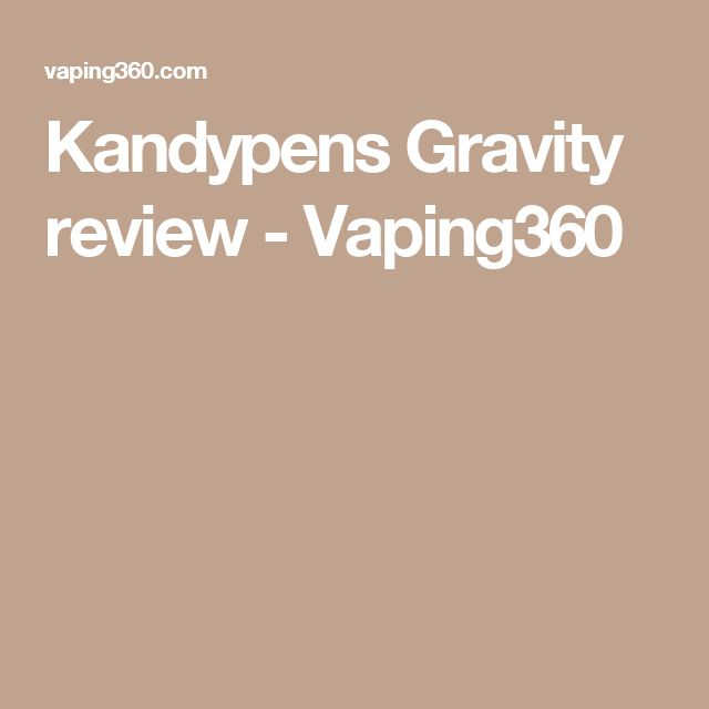 Kandypens Gravity review - Vaping360
