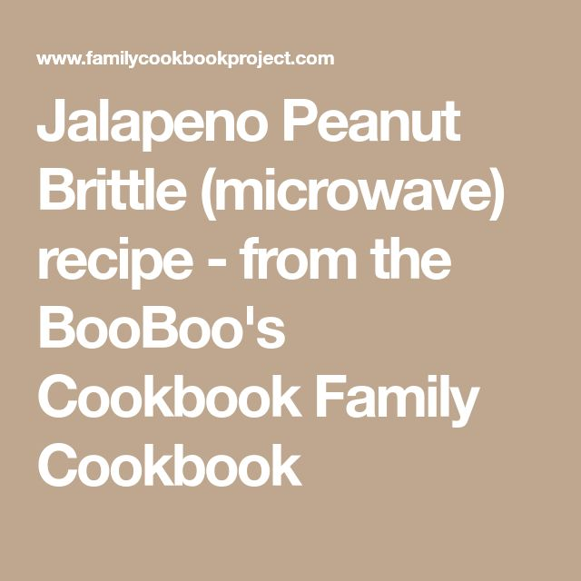 Jalapeno Peanut Brittle (microwave) recipe - from the BooBoo's Cookbook Family Cookbook