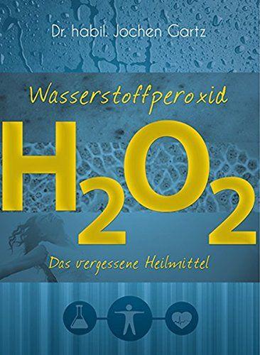 Wasserstoffperoxid: Das vergessene Heilmittel: Amazon.de: Jochen Gartz: Bücher