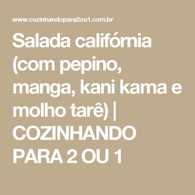 Salada califórnia (com pepino, manga, kani kama e molho tarê) | COZINHANDO PARA 2 OU 1