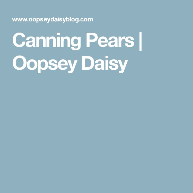 Canning Pears | Oopsey Daisy