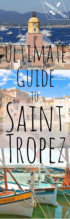 The Ultimate Guide to Saint Tropez by a local - What Doesn't Suck
