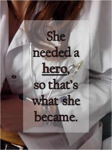 She needed a hero, so that's what she became. quote doctor