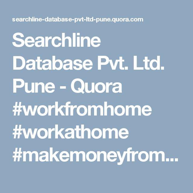 Searchline Database Pvt. Ltd. Pune - Quora #workfromhome  #workathome  #makemoneyfromhome  #workingmom #ahmedabad #pune #delhi #mumbai #india