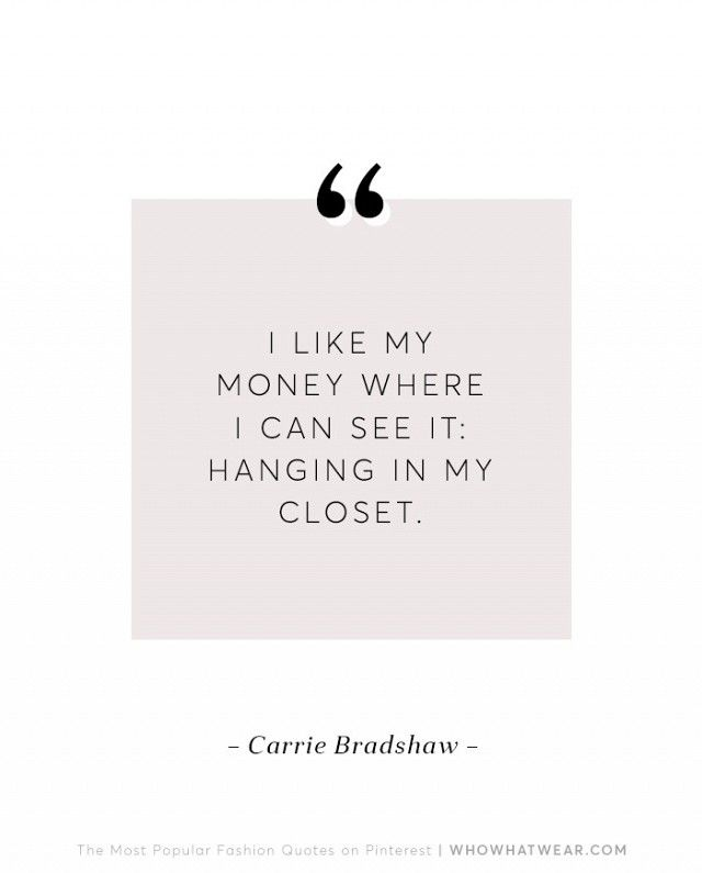 """I like my money where I can see it. Hanging in my closet.""--Carrie Bradshaw"
