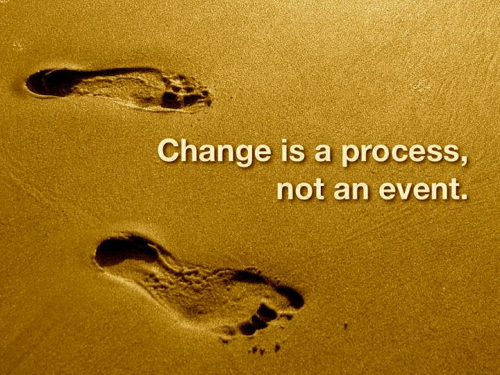 Change is a process not an event.