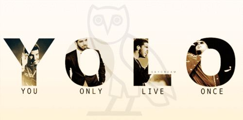 The Motto - Drake.. Yeah its a rap song but live your life the way you want to because you only live once
