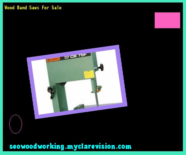 Wood Band Saws For Sale 105046 - Woodworking Plans and Projects!