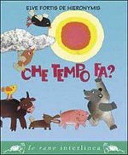 Che tempo fa? Il grande libro dei pisolini. Due albi illustrati in rima (un classico e un moderno) per i bimbi più piccoli.