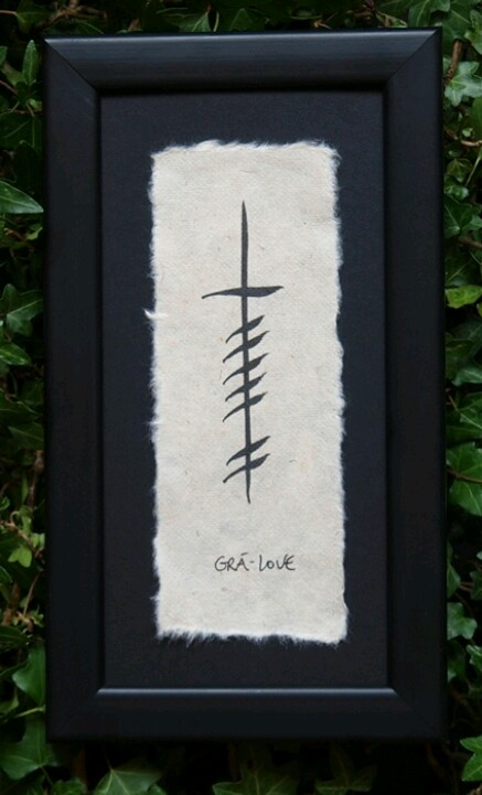 This will be my next tattoo, the ogham script with grá somewhere near it. Not sure on the placement yet though.