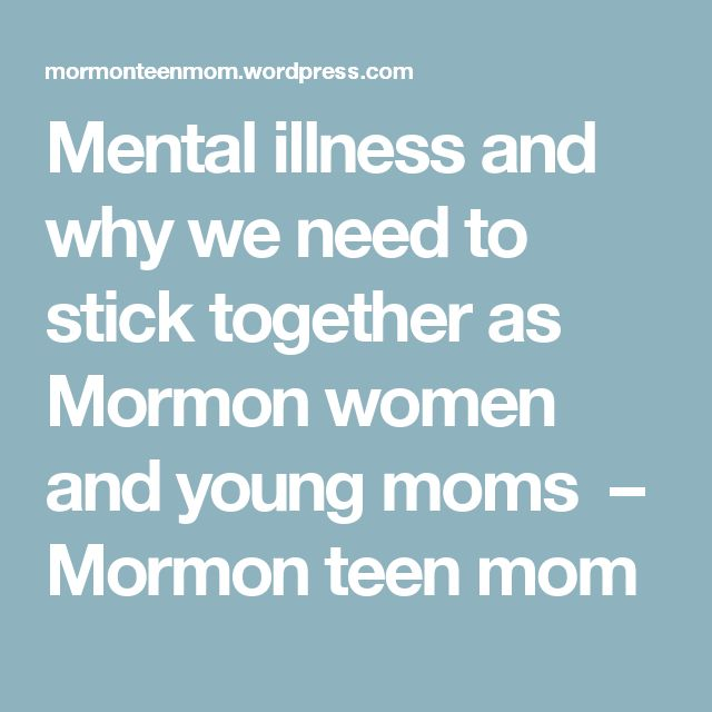 Mental illness and why we need to stick together as Mormon women and young moms – Mormon teen mom