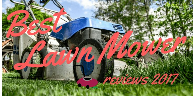 """In this article """"The best lawn mowers for sale reviews 2017"""", we would like to introduce you some tips to choose a best lawn mower for yours.."""