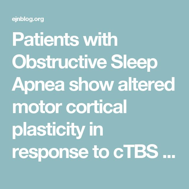 Patients with Obstructive Sleep Apnea show altered motor cortical plasticity in response to cTBS - EJN