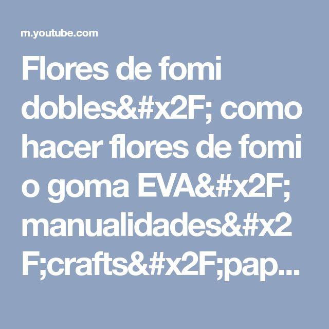 Flores de fomi dobles/ como hacer flores de fomi o goma EVA/ manualidades/crafts/pap/laços/Diy - YouTube