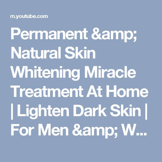 Permanent & Natural Skin Whitening Miracle Treatment At Home | Lighten Dark Skin | For Men & Women - YouTube