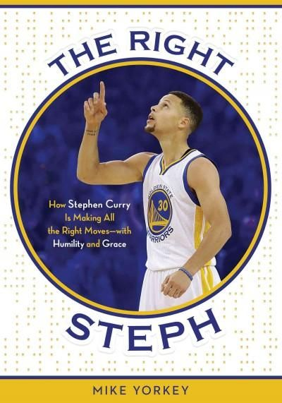 The Right Steph: How Stephen Curry is Making All the Right Moves-with Humility and Grace