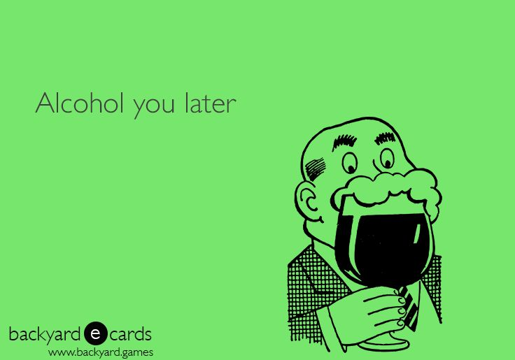 Alcohol you later.  Funny drinking ecard | Alcohol jokes