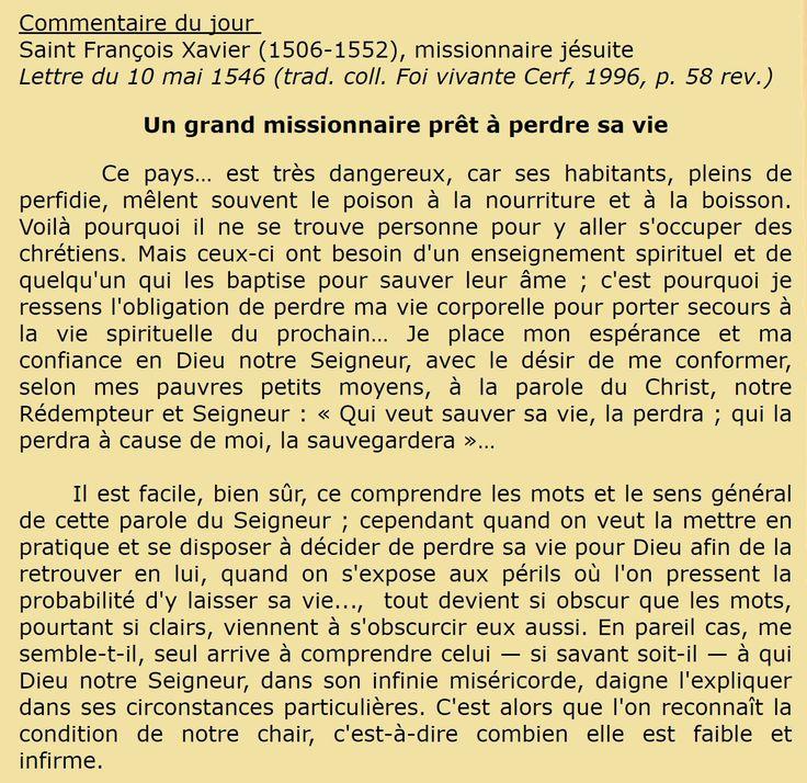 Commentaire du jour  Saint François Xavier (1506-1552), missionnaire jésuite  Lettre du 10 mai 1546 (trad. coll. Foi vivante Cerf, 1996, p. 58 rev.) Un grand missionnaire prêt à perdre sa vie