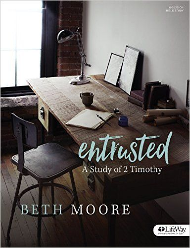 Entrusted - Bible Study Book: A Study of 2 Timothy: Beth Moore: 9781430055006: Amazon.com: Books