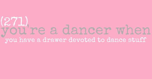 I guess I'm a dancer! I could probably use a whole dresser for dance clothes!