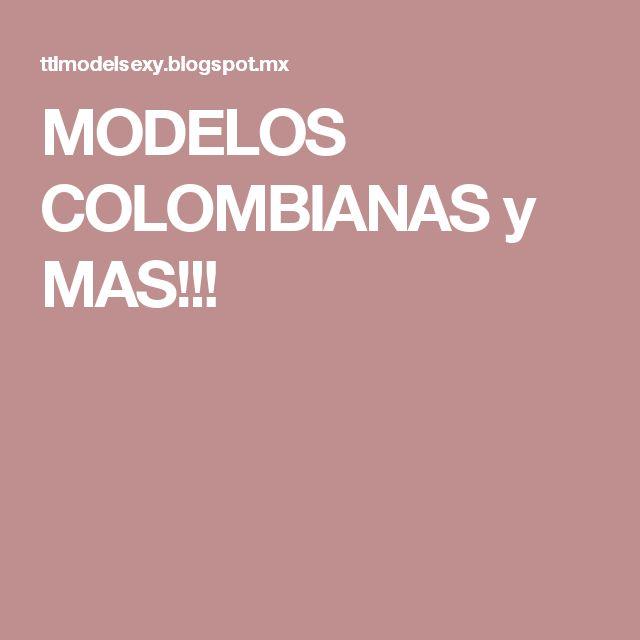 MODELOS COLOMBIANAS y MAS!!!