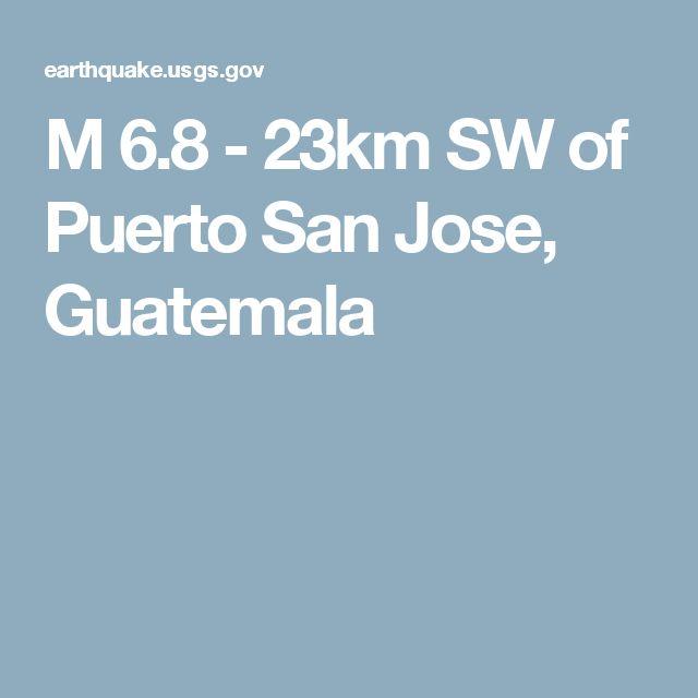 M 6.8 - 23km SW of Puerto San Jose, Guatemala