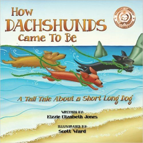 How Dachshunds Came to Be: A Tall Tale About a Short Long Dog (Volume 1): Kizzie Elizabeth Jones, Gretchen Houser, Scott Ward, Kathi Humphries: 9781479280759: Amazon.com: Books