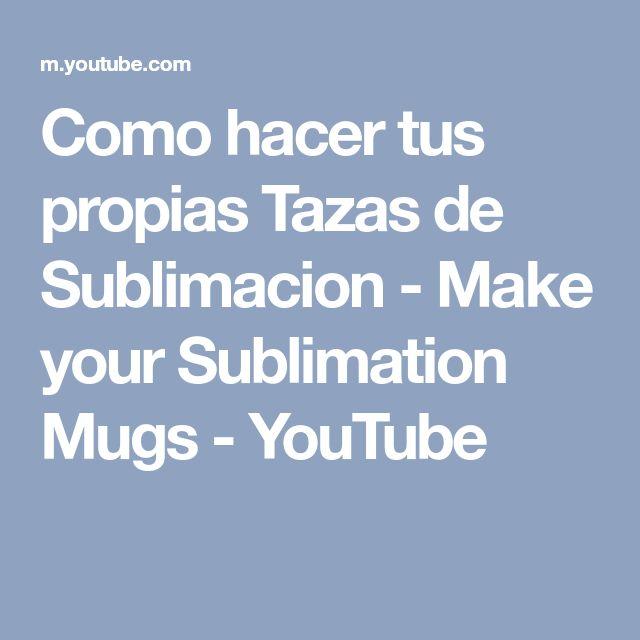 Como hacer tus propias Tazas de Sublimacion - Make your Sublimation Mugs - YouTube