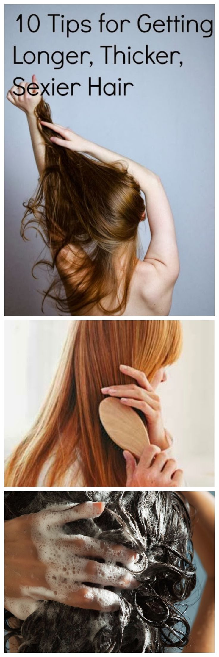 10 Tips for Getting Longer,Thicker, Sexier Hair ...... 1) Hair mask 2) protein 3)Brush your hair 4) Massage your scalp 5) Warm oil scalp massage 6) Care for your hair while you sleep 7) Try castor oil hair treatment 8) Vinegar rinse .........