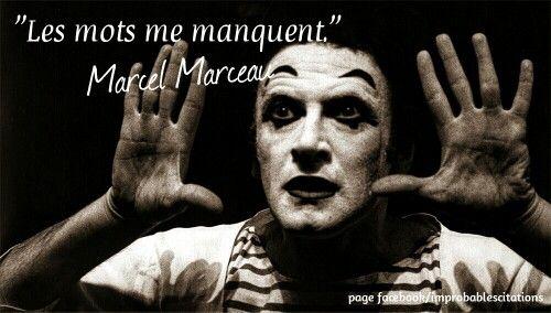 """""""Les mots me manquent"""" Marcel Marceau"""