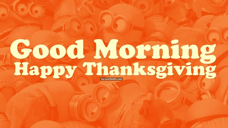 Good Morning, Happy Thanksgiving quotes thanksgiving good morning thanksgiving pictures happy thanksgiving thanksgiving quotes good morning quotes happy thanksgiving quotes thanksgiving quotes for family thanksgiving quotes for friends happy thanksgiving image quotes happy thanksgiving quote